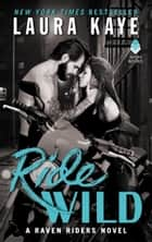 Ride Wild - A Raven Riders Novel ebooks by Laura Kaye