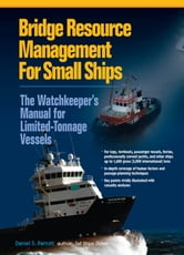 Bridge Resource Management for Small Ships: The Watchkeeper's Manual for Limited-Tonnage Vessels ebook by Daniel Parrott