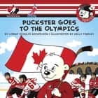 Puckster Goes to the Olympics ebook by Kelly Findley, Lorna Schultz Nicholson