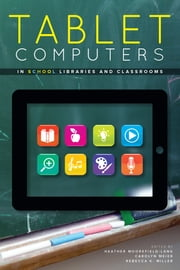 Tablet Computers in School Libraries and Classrooms ebook by Carolyn Meier,Rebecca K. Miller,Heather Moorefield-Lang