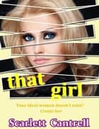 That Girl ebook by Scarlett Cantrell