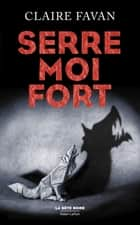 Serre-moi fort ebook by Claire FAVAN