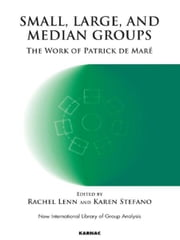 Small, Large and Median Groups - The Work of Patrick de Mare ebook by Rachel Lenn,Karen Stefano