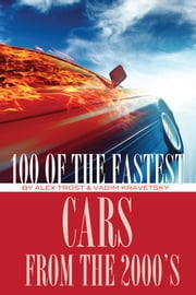 100 of the Fastest Cars from the 2000's ebook by alex trostanetskiy