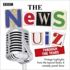 The News Quiz: Through the Years - Vintage highlights from the topical Radio 4 comedy panel show audiobook by BBC Radio Comedy