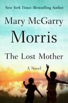 The Lost Mother - A Novel eBook by Mary McGarry Morris