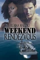 Weekend Rendezvous ebook by Reana Malori