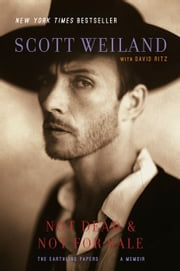 Not Dead & Not for Sale - A Memoir ebook by Scott Weiland,David Ritz