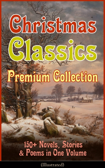 Christmas Classics Premium Collection: 150+ Novels, Stories & Poems in One Volume (Illustrated) - A Christmas Carol, The Gift of the Magi, Life and Adventures of Santa Claus, The Heavenly Christmas Tree, Little Women, The Nutcracker and the Mouse King, The Wonderful Life of Christ… ebook by Louisa May Alcott,O. Henry,Mark Twain,Beatrix Potter,Charles Dickens,Harriet Beecher Stowe,Emily Dickinson,Robert Louis Stevenson,Rudyard Kipling,Hans Christian Andersen,Selma Lagerlöf,Fyodor Dostoevsky,Walter Scott,J. M. Barrie,Anthony Trollope,Brothers Grimm,L. Frank Baum,Lucy Maud Montgomery,George MacDonald,Leo Tolstoy,Henry van Dyke,E. T. A. Hoffmann,Clement Moore,Henry Wadsworth Longfellow,William Wordsworth,Alfred Lord Tennyson,William Butler Yeats