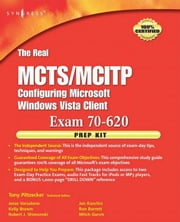The Real MCTS/MCITP Exam 70-620 Prep Kit: Independent and Complete Self-Paced Solutions ebook by Piltzecker, Anthony