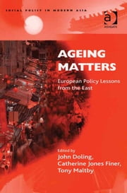 Ageing Matters - European Policy Lessons from the East ebook by John Doling,Dr Tony Maltby,Professor Catherine Jones Finer,Professor Catherine Jones Finer