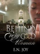 Behind Every Good Woman ebook by E. N. Joy