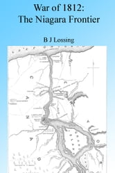 War of 1812: The Niagara Frontier, Illustrated ebook by B J Lossing