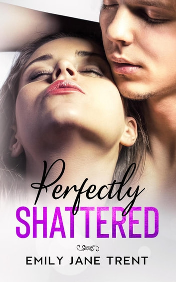 Perfectly Shattered - Sexy & Dangerous, #1 ebook by Emily Jane Trent