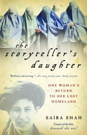 The Storyteller's Daughter - One Woman's Return to Her Lost Homeland ebook by Saira Shah