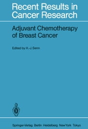 Adjuvant Chemotherapy of Breast Cancer - Papers Presented at the 2nd International Conference on Adjuvant Chemotherapy of Breast Cancer, Kantonsspital St. Gallen, Switzerland, March 1 – 3, 1984 ebook by Hans-Jörg Senn