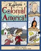 Explore Colonial America! ebook by Verna Fisher,Bryan Stone