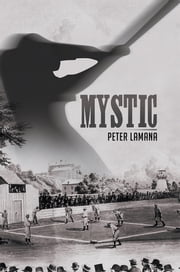 Mystic - A Small Town From Base Ball's Yesterday ebook by Peter A. Lamana, Ed.D.
