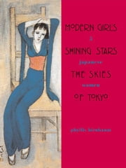 Modern Girls, Shining Stars, and the Skies of Tokyo: Five Japanese Women ebook by Birnbaum, Phyllis