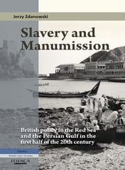 Slavery and Manumission - British Policy in the Red Sea and the Persian Gulf in the First Half of the 20th Century ebook by Jerzy Zdanowski