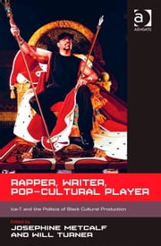 Rapper, Writer, Pop-Cultural Player - Ice-T and the Politics of Black Cultural Production ebook by Dr Josephine Metcalf,Dr Will Turner
