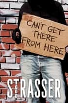 Can't Get There from Here ebook by Todd Strasser