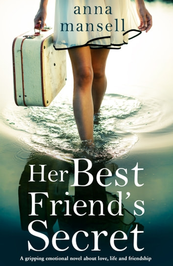 Her Best Friend's Secret - A gripping, emotional novel about love, life and the power of friendship ebook by Anna Mansell