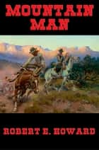 Mountain Man ebook by Robert E. Howard