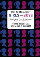 The Truth About Girls and Boys ebook by Caryl Rivers,Rosalind Barnett