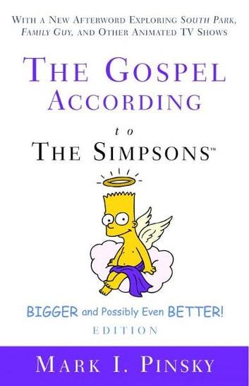 The Gospel according to The Simpsons, Bigger and Possibly Even Better! ebook by Mark Pinsky
