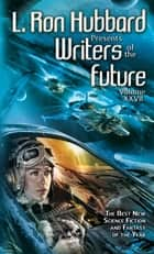 Writers of the Future Volume 27 - The Best New Science Fiction and Fantasy of the Year ebook by L. Ron Hubbard, K. D. Wentworth