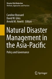 Natural Disaster Management in the Asia-Pacific - Policy and Governance ebook by Caroline Brassard,David W. Giles,Arnold M. Howitt