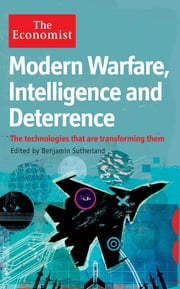 Modern Warfare, Intelligence and Deterrence - The technologies that are transforming them ebook by Benjamin Sutherland,The Economist