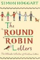 The Round Robin Letters - The Ultimate Collection of Christmas Letters ebook by Simon Hoggart