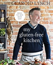 My Gluten-Free Kitchen: Meals You Miss Made Easy ebook by Gearoid Lynch