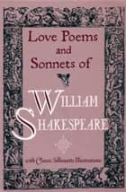 Love Poems & Sonnets of William Shakespeare ebook by William Shakespeare