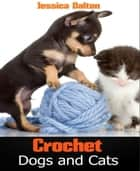Crochet Dogs and Cats ebook by Jessica Dalton