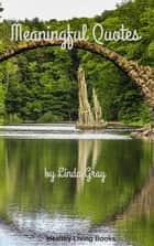 Meaningful Quotes - The Good Life ebook by Linda Gray