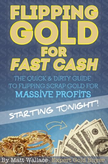 Flipping Gold for Fast Cash - The Quick & Dirty Guide to Flipping