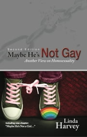 Maybe He's Not Gay - Another View on Homosexuality, Second Edition ebook by Linda Harvey
