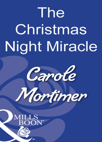 The Christmas Night Miracle (Mills & Boon Modern) ebook by Carole Mortimer