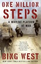 One Million Steps - A Marine Platoon at War ebook by Bing West