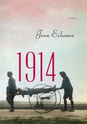 1914 - A Novel ebook by Jean Echenoz,Linda Coverdale