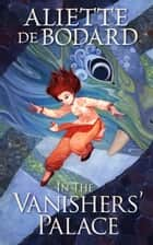 In the Vanishers' Palace ebook by Aliette de Bodard
