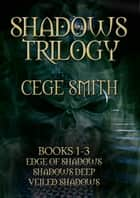 The Shadows Trilogy (Box Set: Edge of Shadows, Shadows Deep, Veiled Shadows) ebook by Cege Smith