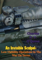 An Invisible Scalpel: Low-Visibility Operations in the War on Terror ebook by Charles R. V. O'Quinn