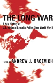 The Long War - A New History of U.S. National Security Policy Since World War II ebook by Andrew J. Bacevich