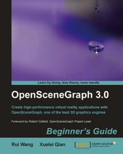 OpenSceneGraph 3.0: Beginner's Guide ebook by Rui Wang, Xuelei Qian