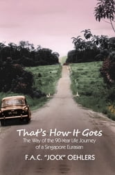 That's How It Goes: The Way of the 90-Year Life Journey of a Singapore Eurasian ebook by Jock Oehlers