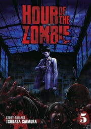 Hour of the Zombie Vol. 5 ebook by Tsukasa Saimura